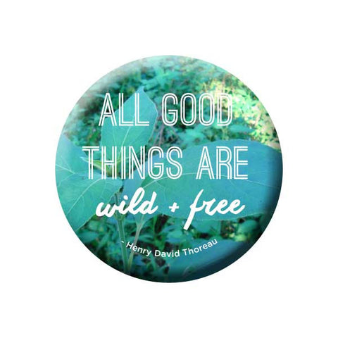 All Good Things Are Wild And Free, Blue & Green, Quote, Theroux, Earth Environment Buttons Collection from People Power Press