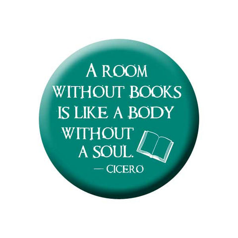 A Room Without Books Is Like A Body Without A Soul, Cicero, Quote, Teal, Reading Book Buttons Collection from People Power Press
