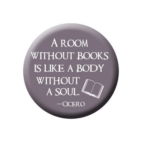 A Room Without Books Is Like A Body WIthout A Soul, Cicero, Quote, Grey, Reading Book Buttons Collection from People Power Press