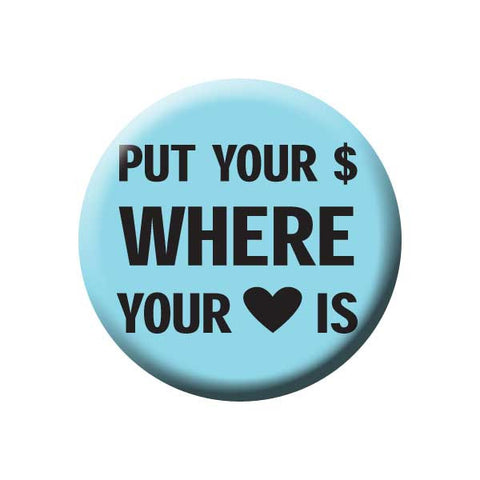 Put Your Money Where Your Heart Is, Blue, Shop Local Buttons Collection from People Power Press