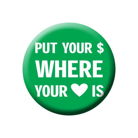 Put Your Money Where Your Heart Is, Green, Shop Local Buttons Collection from People Power Press