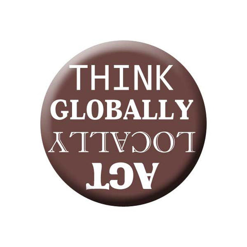 Think Globally Act Locally, Maroon, Shop Local Buttons Collection from People Power Press