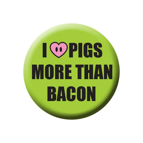 I Love Pigs More Than Bacon, Heart, Green, People Power Press Vegetarian and Vegan Button Collection I Love Pigs