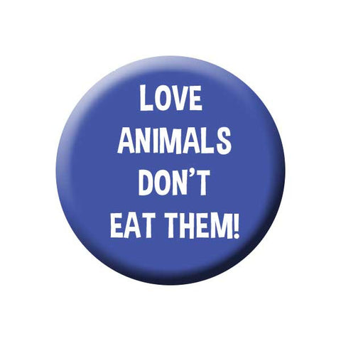 Love Animals Don't Eat Them, Blue, People Power Press Vegetarian and Vegan Button Collection Love Animals Don't Eat Them