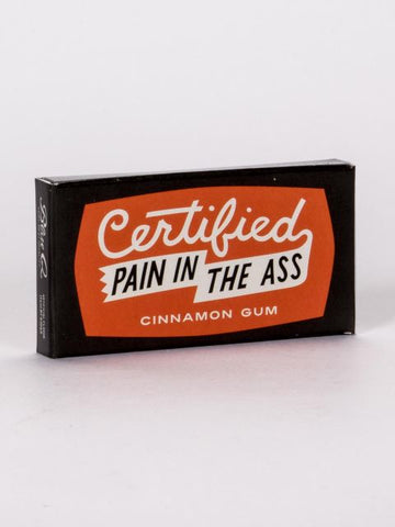 "Who doesn't know a ""Certified Pain in the Ass?"" Great reminder gum just for them"