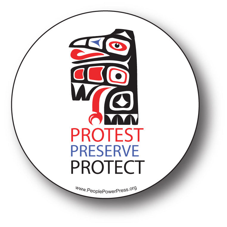 Protest! Preserve! Protect! - First Nation - Conservation Button