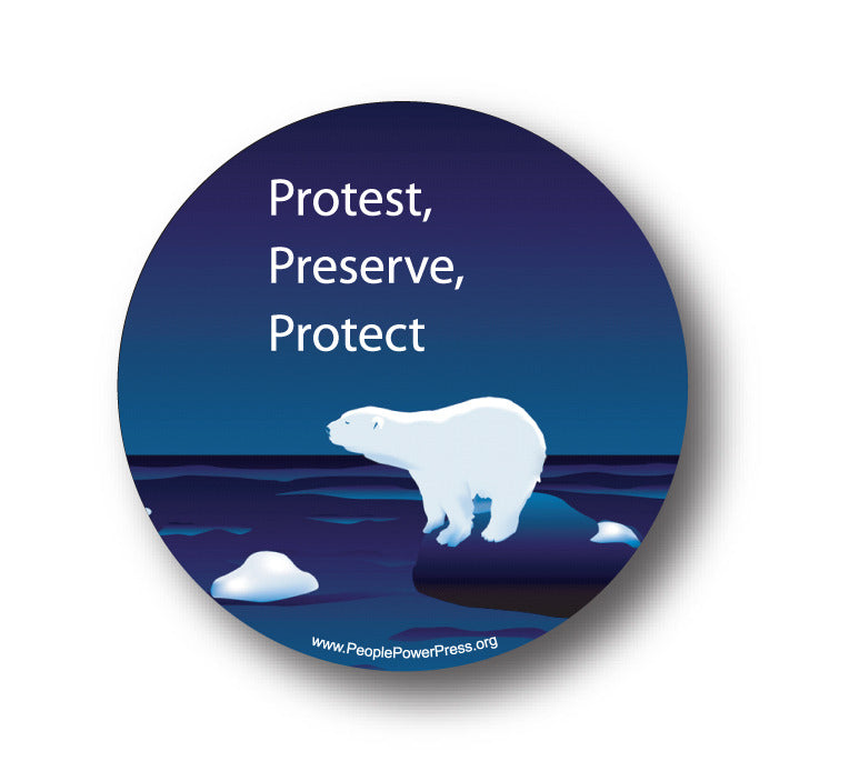 Protest! Preserve! Protect! - Save The Polar Bears - Conservation Button