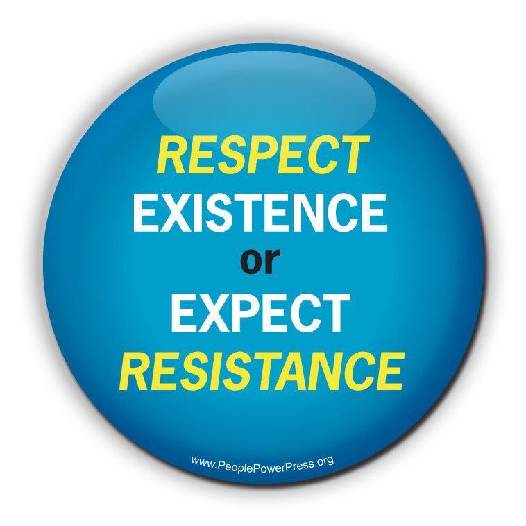 Respect Existence or Expect Resistance!