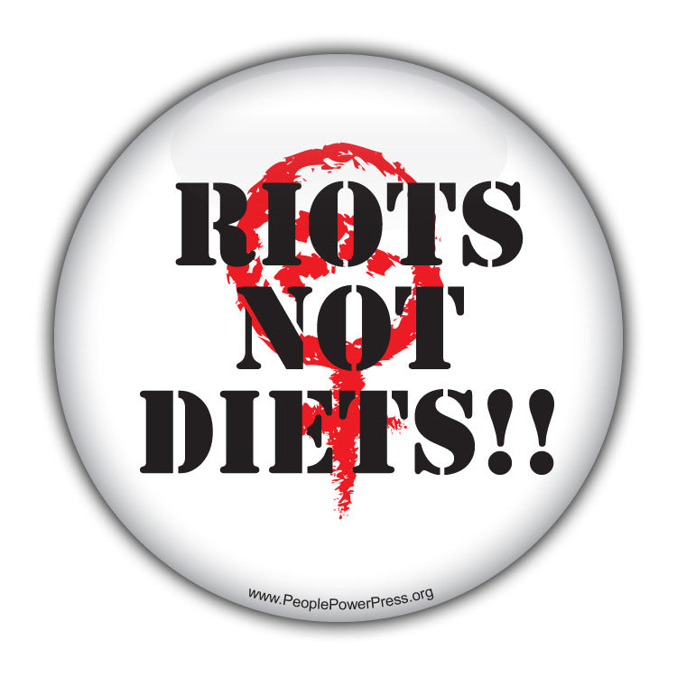 Riots Not Diets- Feminist Button  Civil Rights Button
