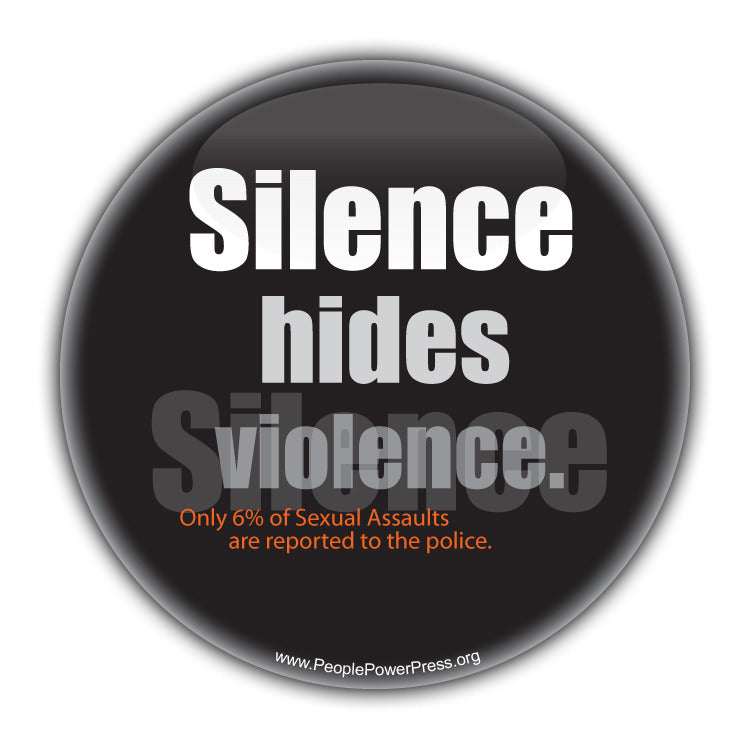 Silence Hides Violence. Only 6% of Sexual Assults are reported to the police. - Feminist Button  Civil Rights Button