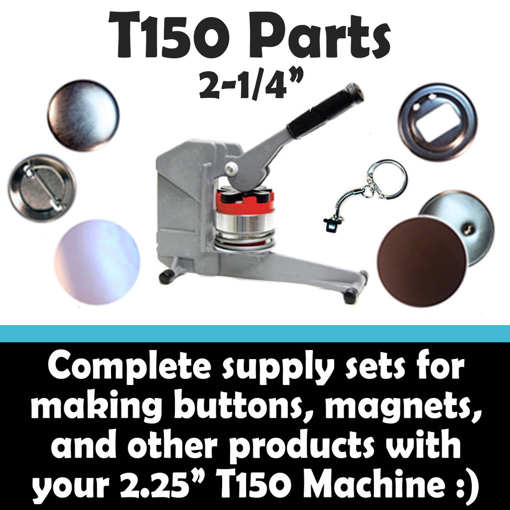 Complete sets of supplies and parts for making buttons, magnets, keychains, bottle openers, mirrors, clips, nametags and more with your T150 grey plastic button maker machine