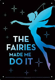 The Fairies Made Me do it Tin Sign