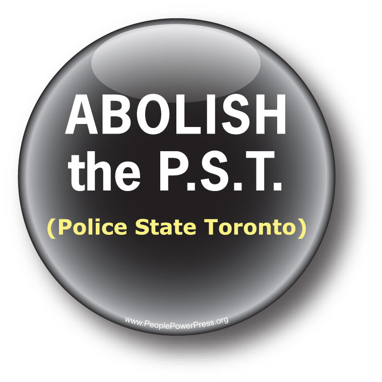 ABOLISH the P.S.T. - Police State Toronto - Civil Rights Button