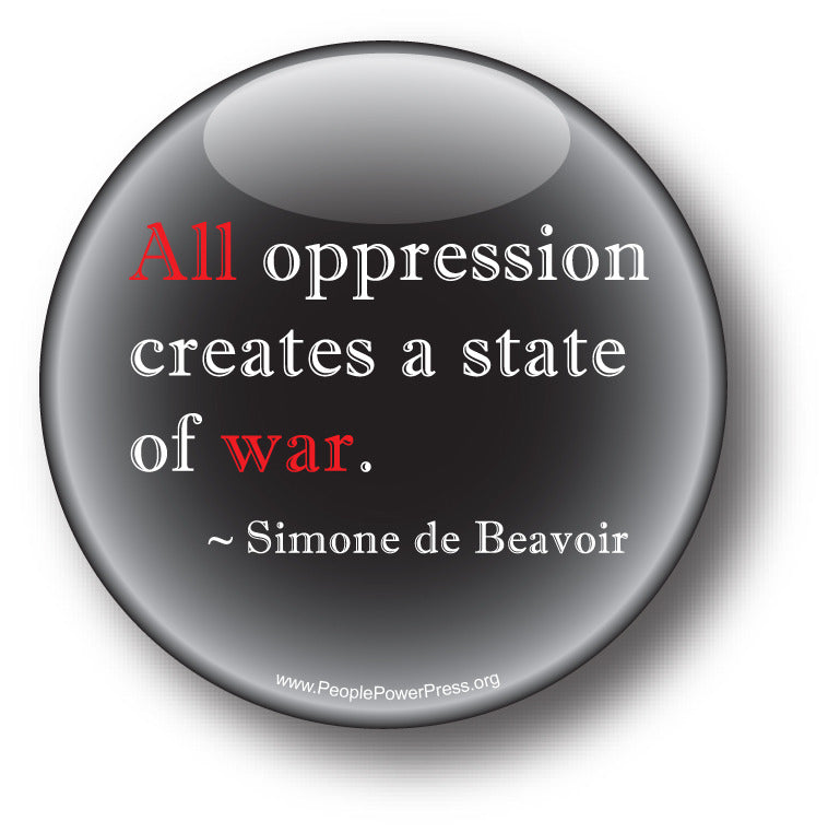 All Oppression Creates A State Of War - Simone de Beavoir - Civil Rights Button