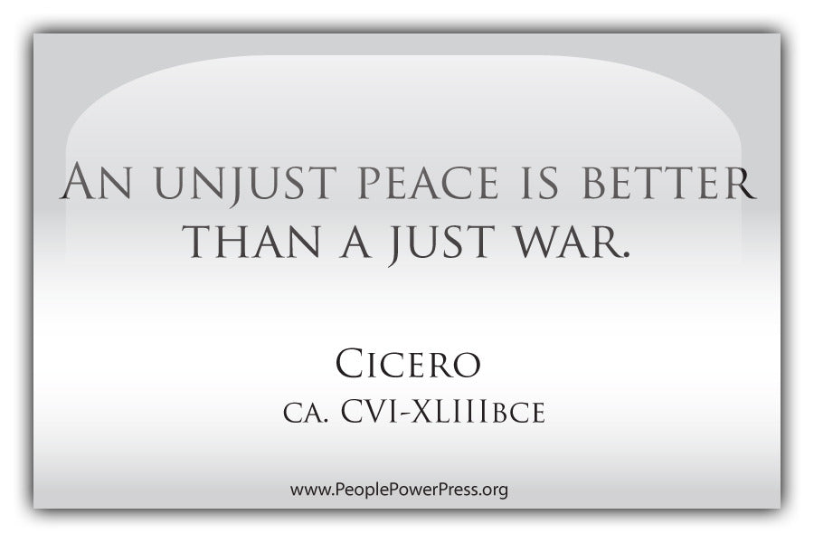 Unjust Peace Is Better Than A Just War - Cicero - White