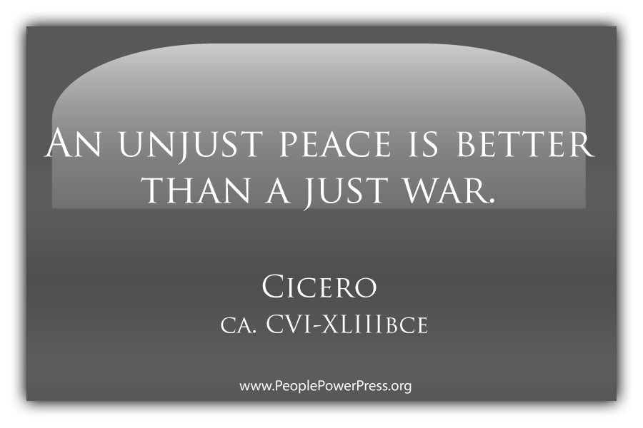Unjust Peace Is Better Than A Just War - Cicero - Grey