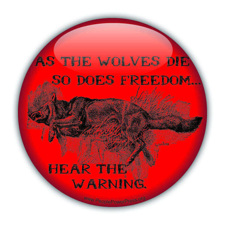 As The Wolves Dies So Does Freedom ... Hear The Warning - Civil Rights Button