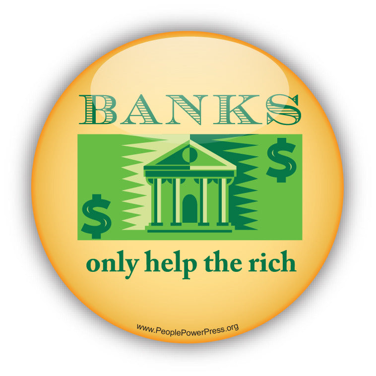 Banks only help the rich - graphic art, button design, creative art buttons