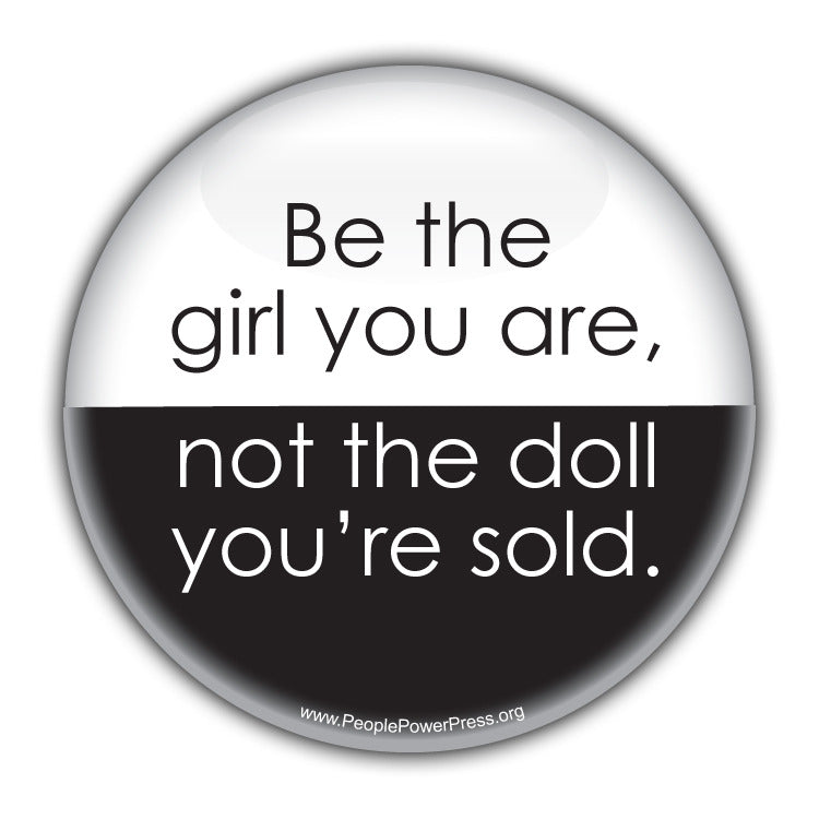 Be The Girl You Are, Not The Doll You're Sold Consumerism Button