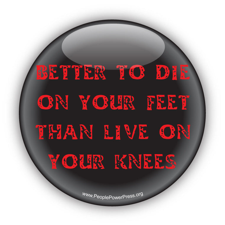 Better To Die On Your Feet Than Live On Your Knees - Red - Civil Rights Button