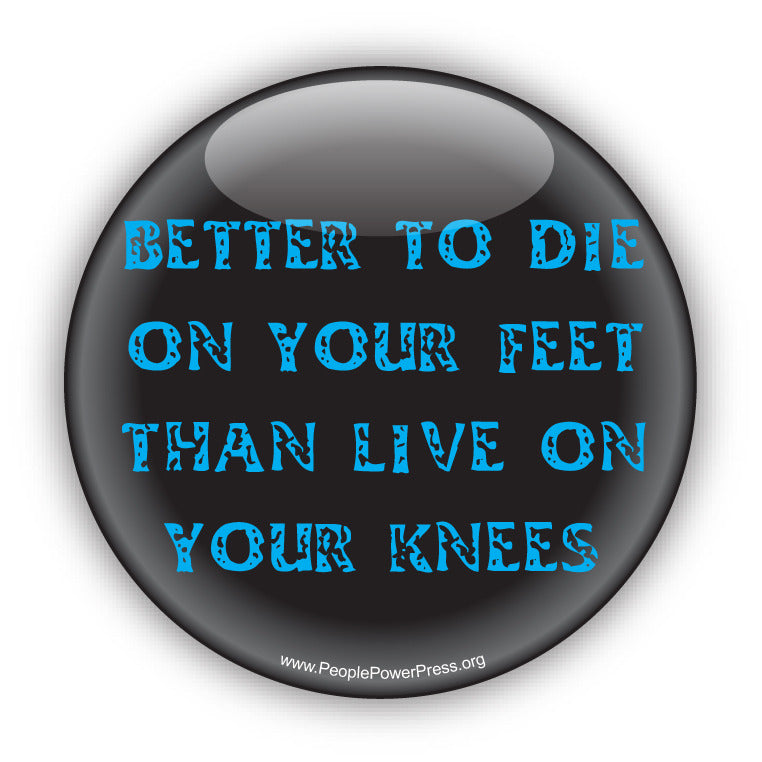 Better to die on your feet than live on your knees - graphic art, Civil rights button design