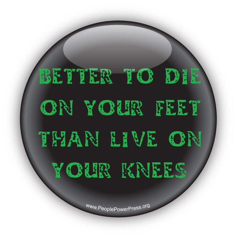 Better To Die On Your Feet Than Live On Your Knees - Green - Civil Rights Button