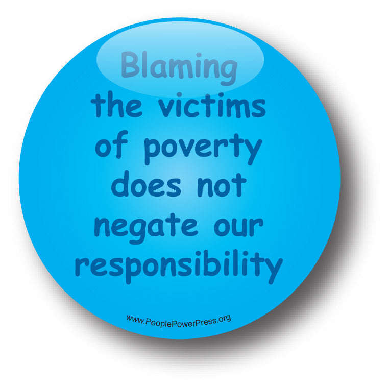 Blaming The Victims Of Poverty Does Not Negate Our Responsibility - Poverty Button