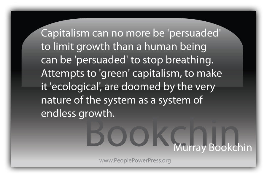 Murray Bookchin Quote - Capitalism can no more be 'persuaded' to limit growth... - Black