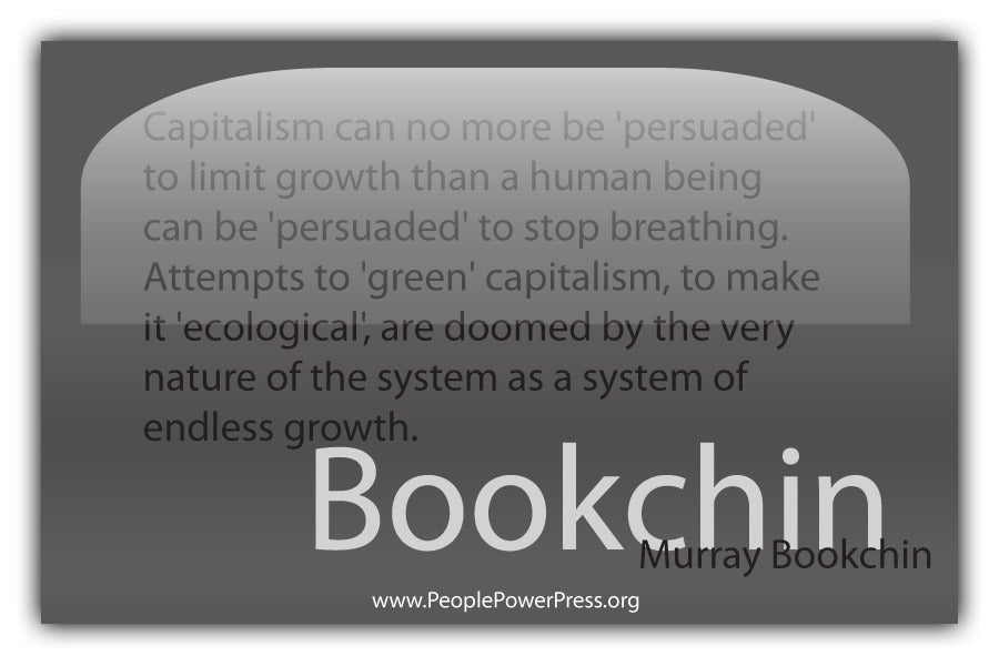 Murray Bookchin Quote - Capitalism can no more be 'persuaded' to limit growth... - Grey