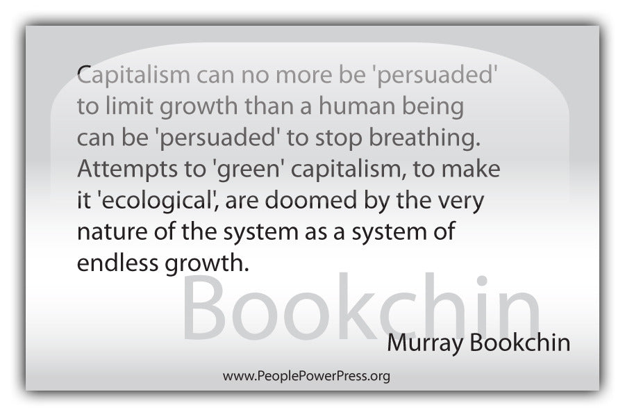 Murray Bookchin Quote - Capitalism can no more be 'persuaded' to limit growth... - White
