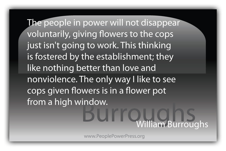 William Burroughs Quote - The People in power will not disappear voluntarily... - Black