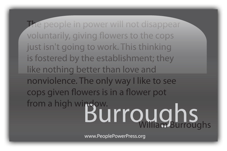 William Burroughs Quote - The People in power will not disappear voluntarily... - Grey