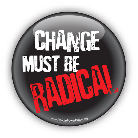 Change Must Be Radical - Civil Rights Button - Radical Button Design