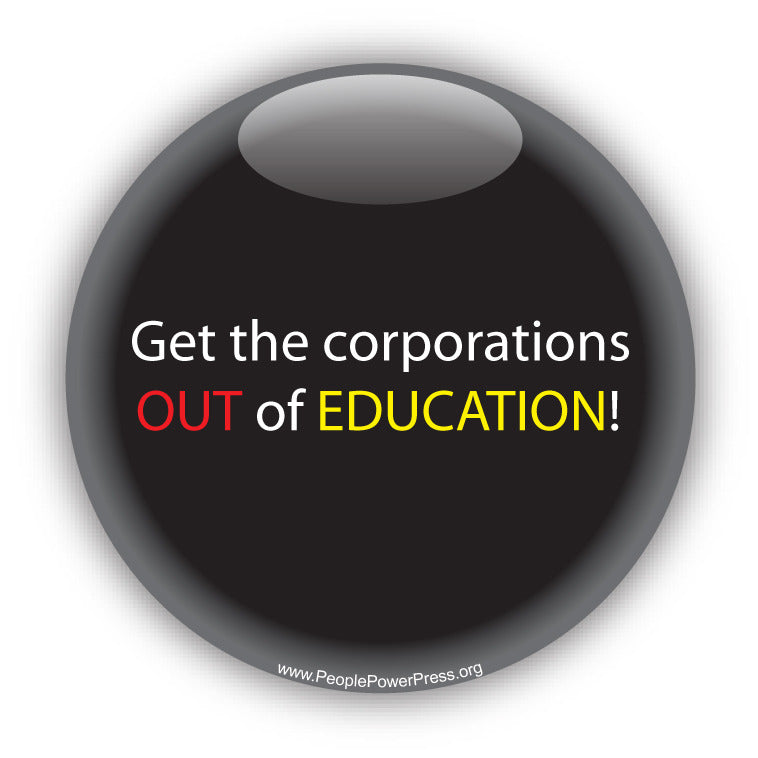 Get the corporations OUT of EDUCATION. Anti-Corporate Design