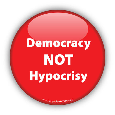 Democracy NOT Hypocrisy - Democracy Button