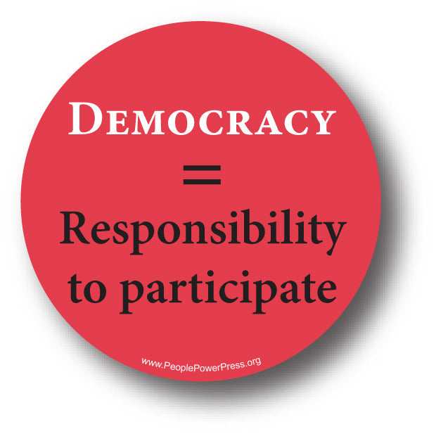 Democracy = Responsibility to Participate