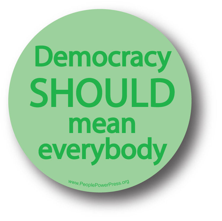 Democracy SHOULD Mean Everybody - Green