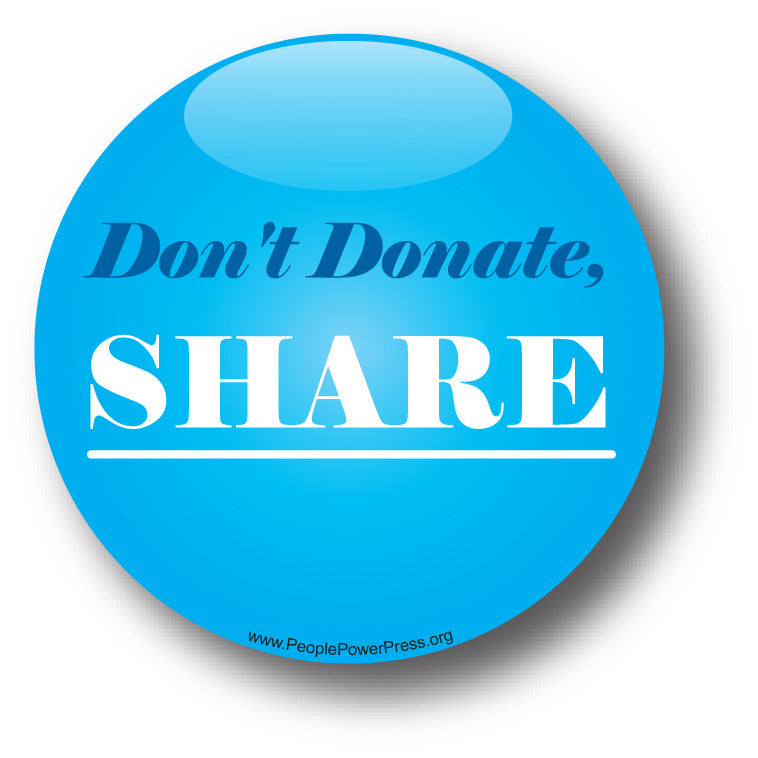 Don't Donate, SHARE - Poverty Button