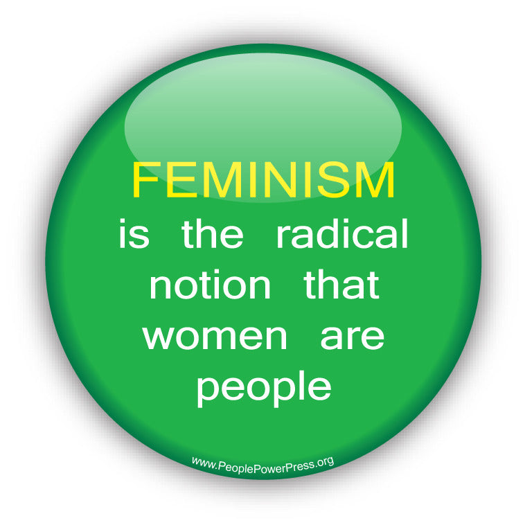 FEMINISM is the radical notion that women are people - Civil Rights Button