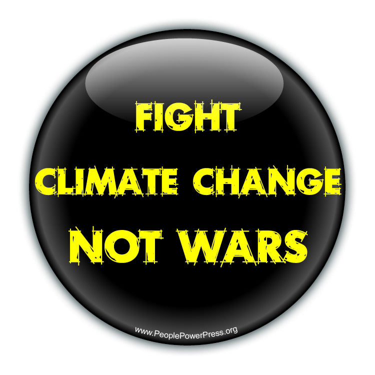 Fight Climate Change Not Wars - Yellow - Environmental Button