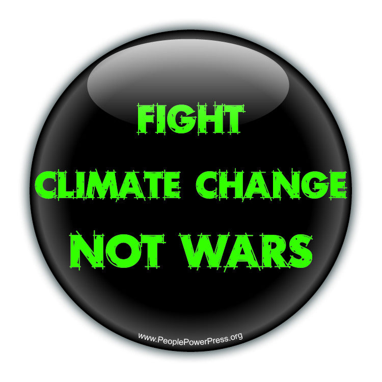 Fight Climate Change Not Wars - Green - Environmental Button