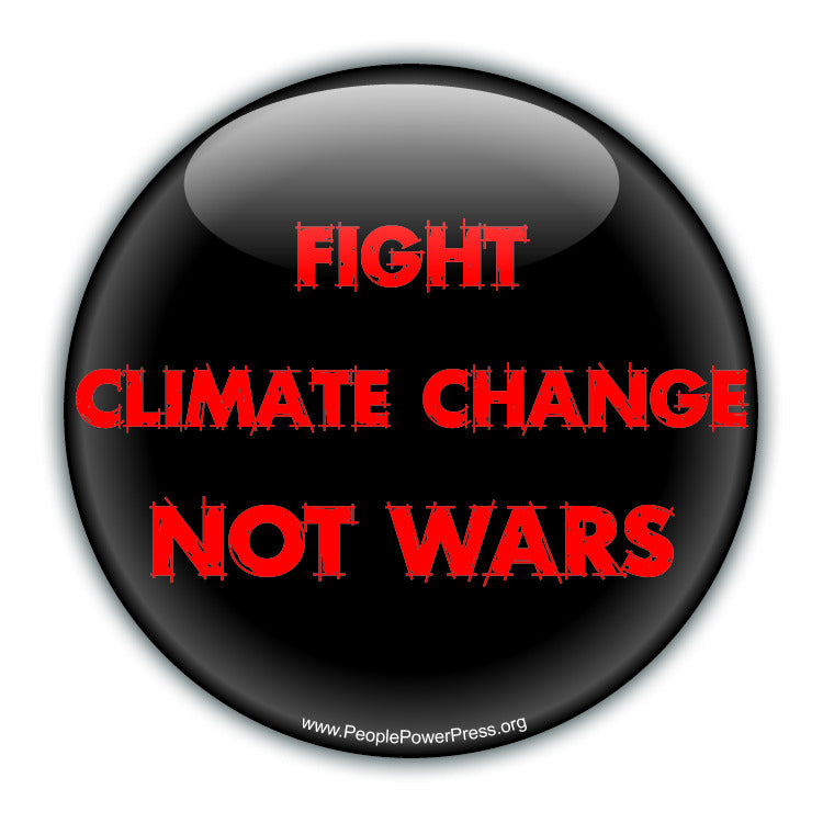 Fight Climate Change Not Wars - Red - Environmental Button