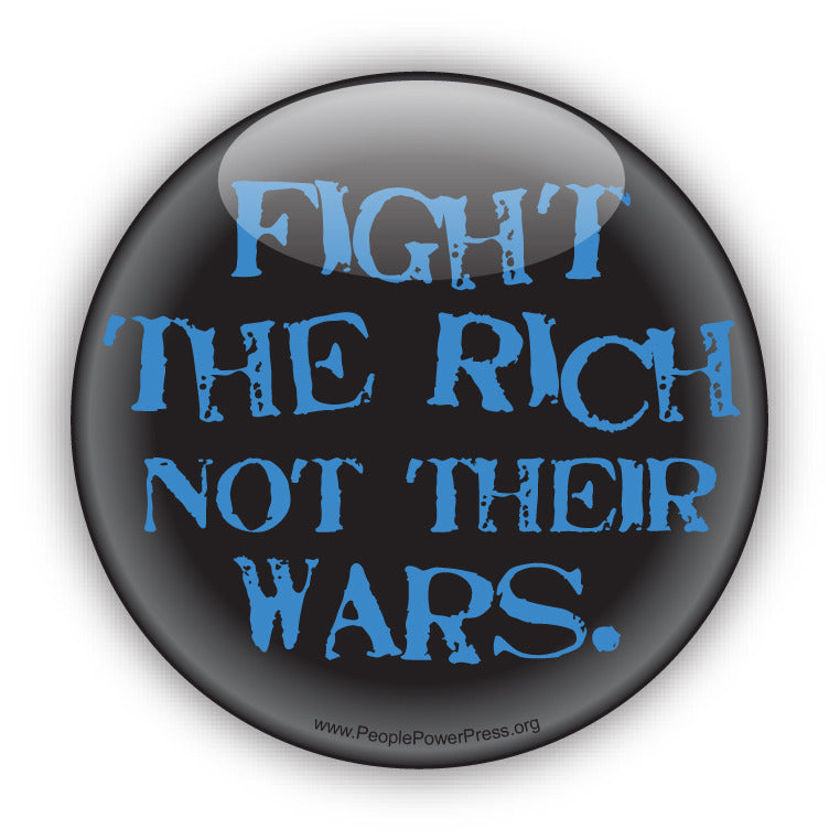 Fight The Rich Not Their Wars - Blue - Anti-Corporate Button