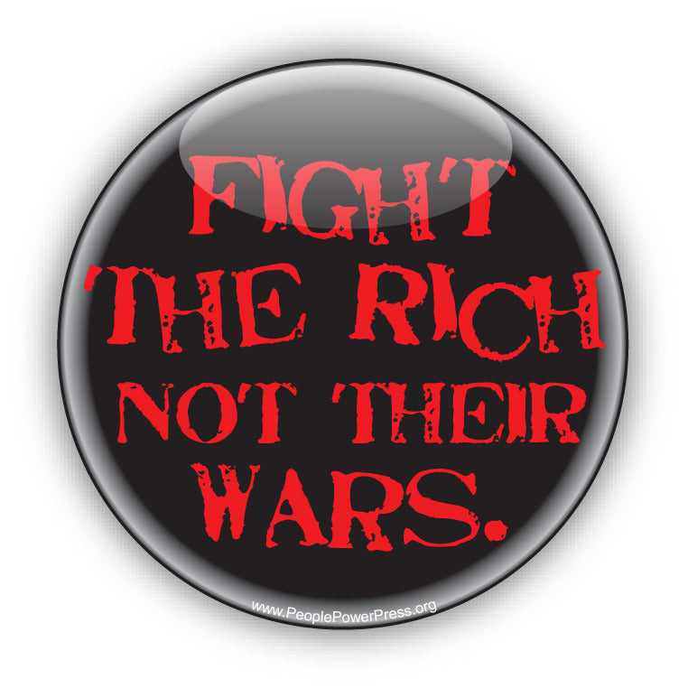 Fight The Rich Not Their Wars. -  Anti-Corporate Button