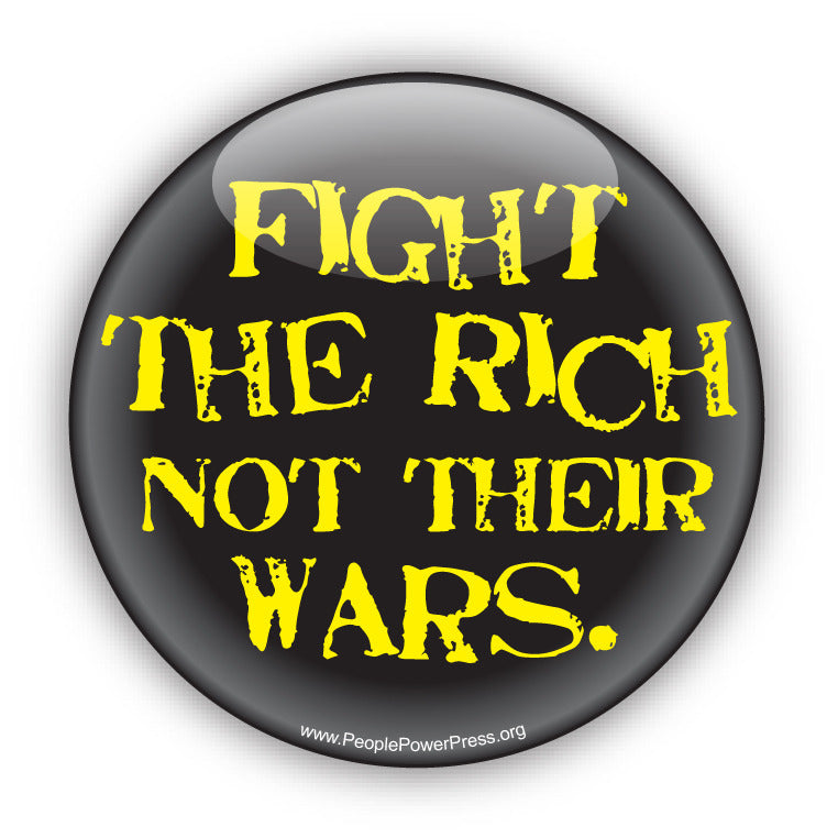 Fight The Rich Not Their Wars - Yellow - Anti-Corporate Button