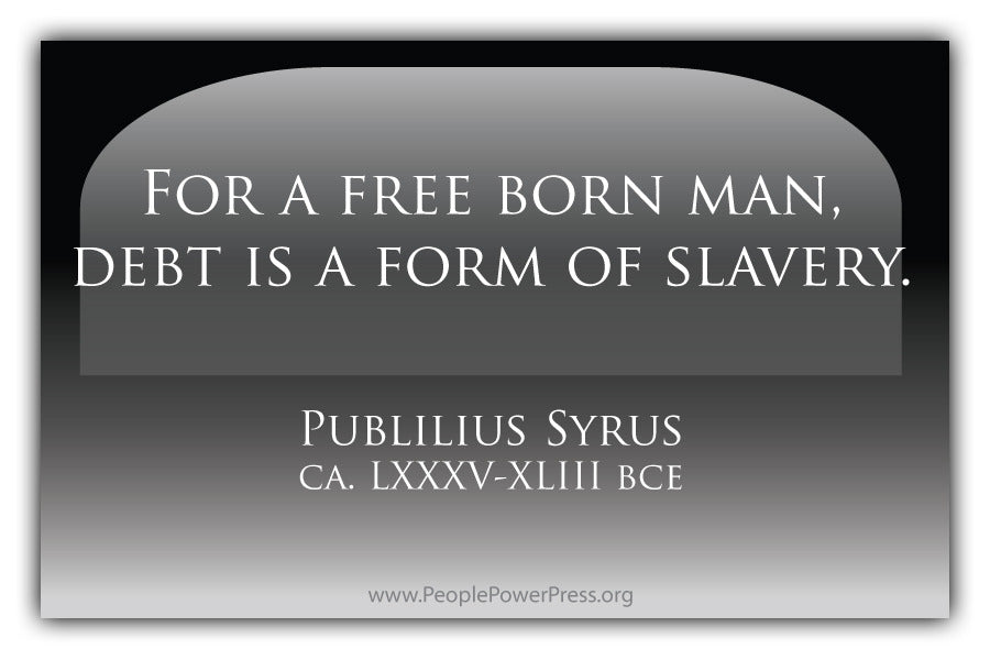 For A Free Born Man, Debt Is A Form Of Slavery - Black