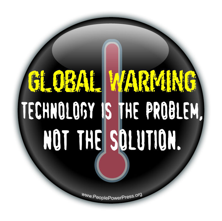 GLOBAL WARMING: Technology Is The Problem, Not The Solution - Black - Environmental Button