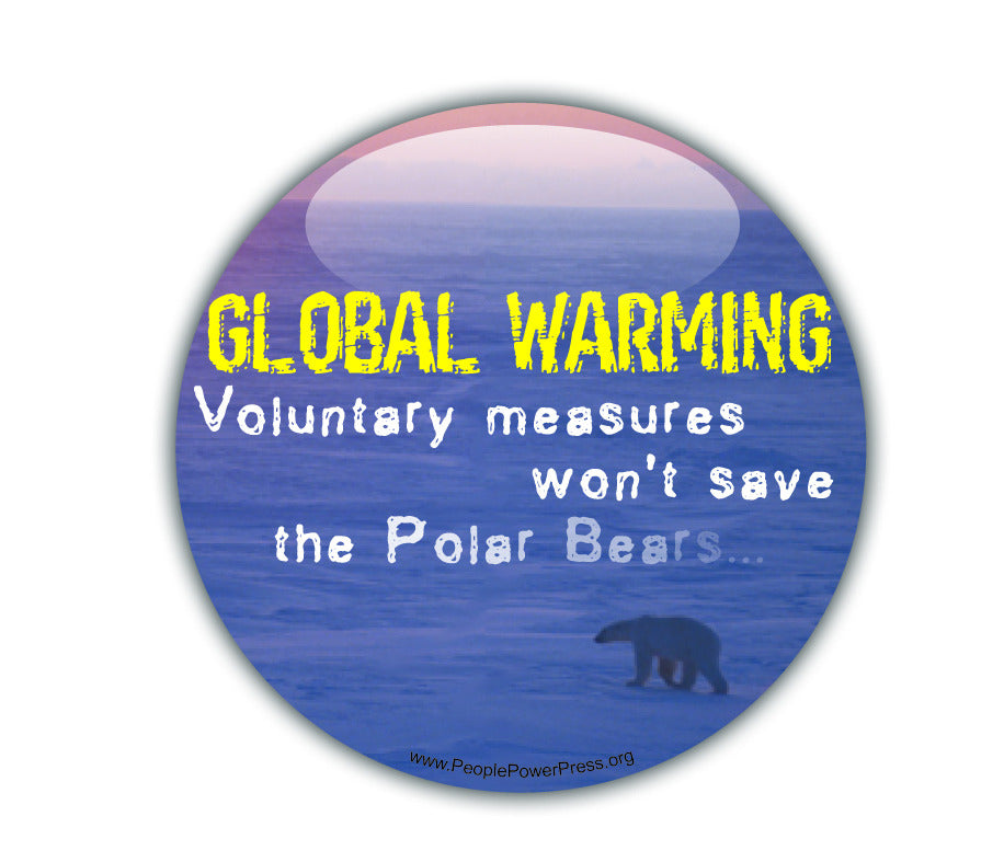 GLOBAL WARMING: Voluntary Measures Won't Save The Polar Bears - Environmental Button