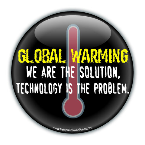 GLOBAL WARMING We Are The Solution Technology Is The Problem - Black - Environmental Button
