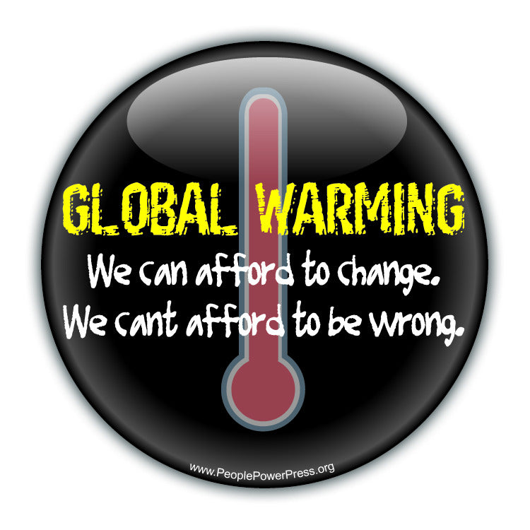GLOBAL WARMING: We Can Afford To Change. We Cant Afford To Be Wrong. - Black - Environmental Button